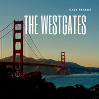The Westgates - Only Reason