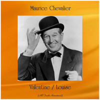 Maurice Chevalier - Valentine / Louise (All Tracks Remastered)