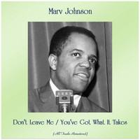 Marv Johnson - Don't Leave Me / You've Got What It Takes (All Tracks Remastered)