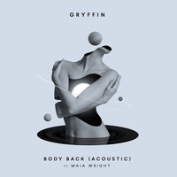Gryffin - Body Back (Acoustic)