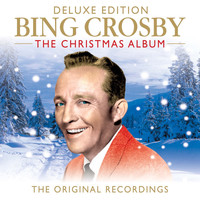 Bing Crosby - Bing Crosby The Christmas Album (The Original Recordings) (Deluxe Edition)