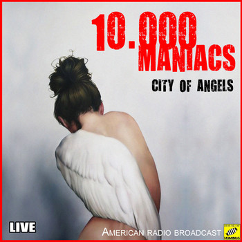 10,000 Maniacs - City Of Angels (Live)