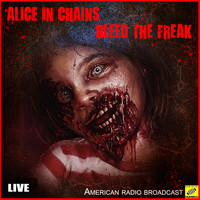 Alice In Chains - Bleed The Freak (Live)