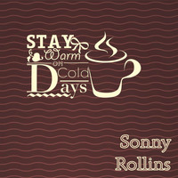 Sonny Rollins - Stay Warm On Cold Days
