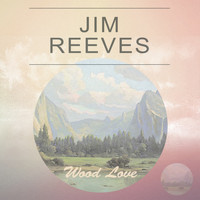 Jim Reeves - Wood Love