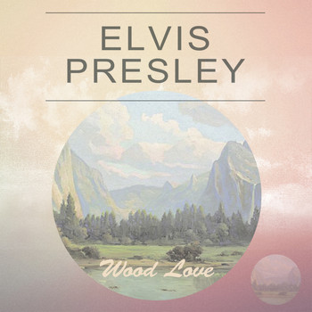 Elvis Presley - Wood Love
