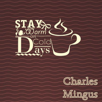 Charles Mingus - Stay Warm On Cold Days