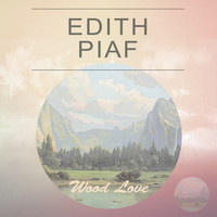 Édith Piaf - Wood Love