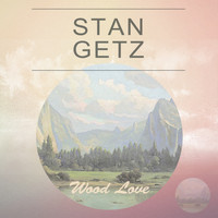 Stan Getz - Wood Love