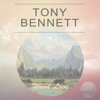 Tony Bennett - Wood Love