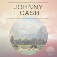 Johnny Cash - Wood Love