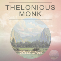 Thelonious Monk - Wood Love