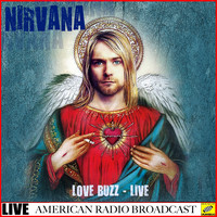 Nirvana - Love Buzz - Live (Live)