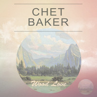 Chet Baker - Wood Love