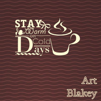 Art Blakey - Stay Warm On Cold Days