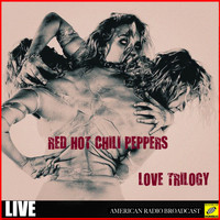 Red Hot Chili Peppers - Love Trilogy (Live)