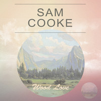 Sam Cooke - Wood Love