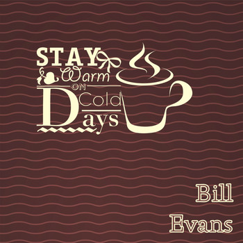 Bill Evans - Stay Warm On Cold Days