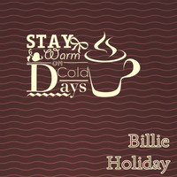 Billie Holiday - Stay Warm On Cold Days