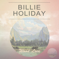 Billie Holiday - Wood Love