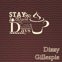 Dizzy Gillespie - Stay Warm On Cold Days