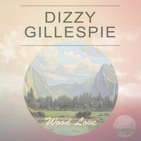 Dizzy Gillespie - Wood Love