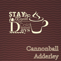 Cannonball Adderley - Stay Warm On Cold Days