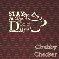 Chubby Checker - Stay Warm On Cold Days