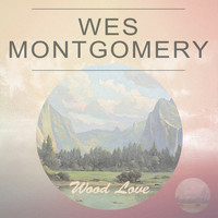 Wes Montgomery - Wood Love