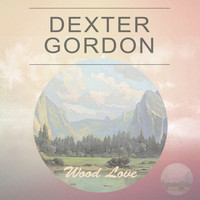 Dexter Gordon - Wood Love