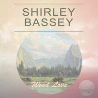 Shirley Bassey - Wood Love