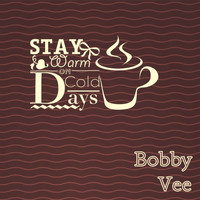 Bobby Vee - Stay Warm On Cold Days