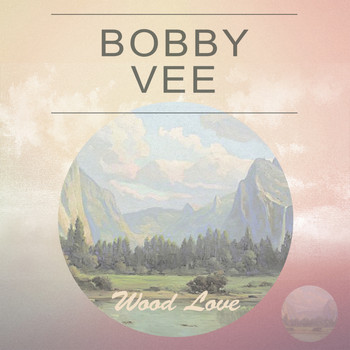 Bobby Vee - Wood Love