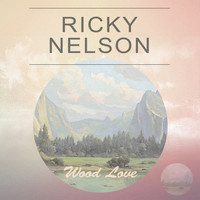 Ricky Nelson - Wood Love