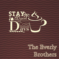 The Everly Brothers - Stay Warm On Cold Days