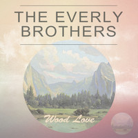 The Everly Brothers - Wood Love