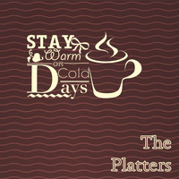 The Platters - Stay Warm On Cold Days