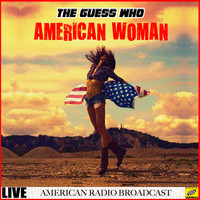 The Guess Who - American Woman (Live)