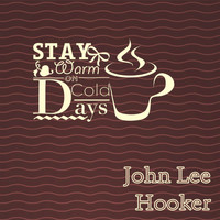 John Lee Hooker - Stay Warm On Cold Days