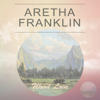 Aretha Franklin - Wood Love