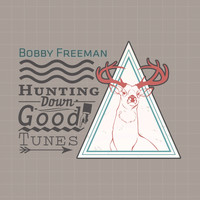 Bobby Freeman - Hunting Down Good Tunes
