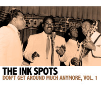 THE INK SPOTS - Don't Get Around Much Anymore, Vol. 1