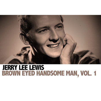 Jerry Lee Lewis - Brown Eyed Handsome Man, Vol. 1