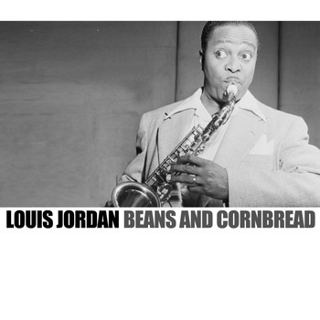 LOUIS JORDAN - Beans And Cornbread