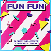 Fun Fun - Greatest Hits (Remixes & Unreleased Tracks)