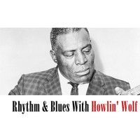 Howlin' Wolf - Rhythm & Blues With Howlin Wolf