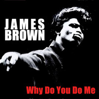James Brown - Why Do You Do Me