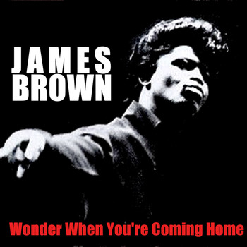 James Brown - Wonder When You're Coming Home