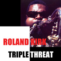 Roland Kirk - Triple Threat