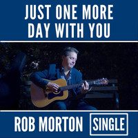 Rob Morton - Just One More Day with You